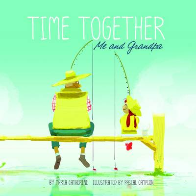 Time Together: Me and Grandpa by Maria Catherine