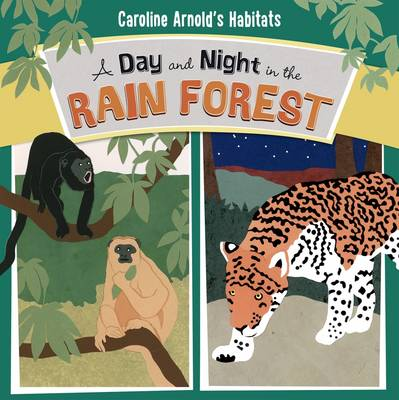 A Day and Night in the Amazon Rainforest by Caroline Arnold