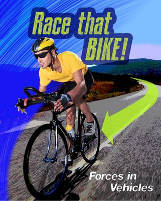 Race That Bike Forces in Vehicles by Angela Royston