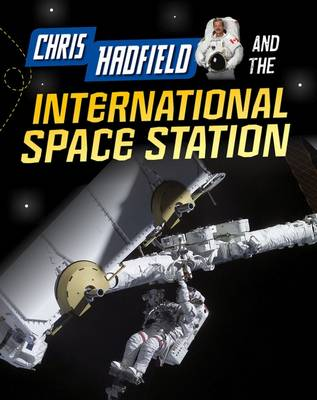 Chris Hadfield and the International Space Station by Andrew Langley