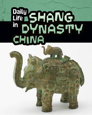 Daily Life in Shang Dynasty China by Lori Hile