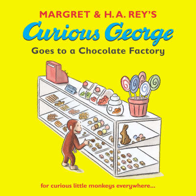 Curious George Goes to a Chocolate Factory by Margret Rey, H. A. Rey
