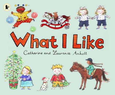 What I Like by Catherine Anholt, Laurence Anholt