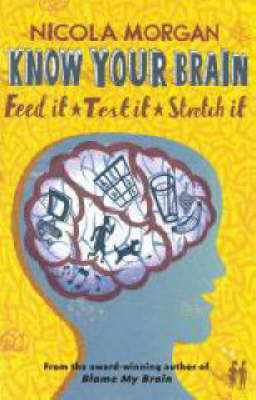 Know Your Brain Feed it, Test it, Stretch it by Nicola Morgan, Russell Cobb