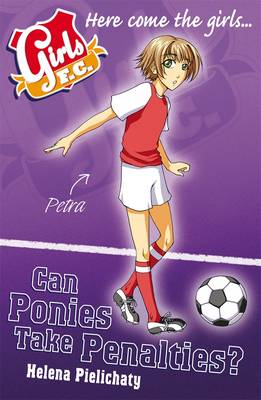 Girls F.C. Ponies Can't Take Penalties by Helena Pielichaty