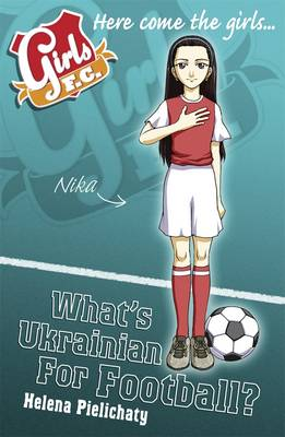 Girls F.C. What's Ukrainian for Football? by Helena Pielichaty