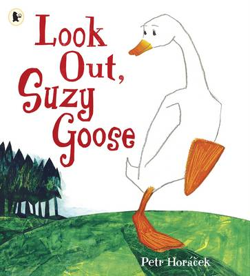 Look Out, Suzy Goose by Petr Horacek
