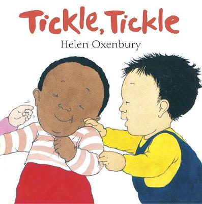 Tickle, Tickle A First Book for Babies by Helen Oxenbury