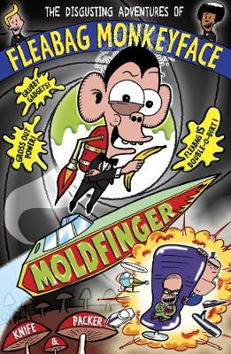 The Disgusting Adventures of Fleabag Monkeyface 5: Moldfinger by Knife & Packer
