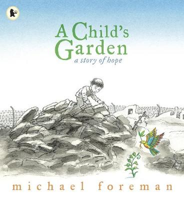 A Child's Garden A Story of Hope by Michael Foreman