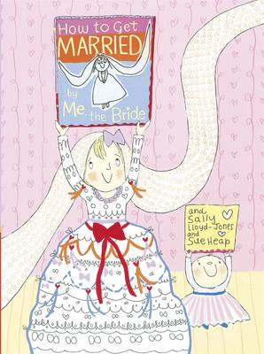 How to Get Married, by Me, the Bride by Sally Lloyd-Jones
