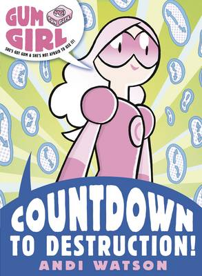 Gum Girl 3: Countdown to Destruction! by Andi Watson