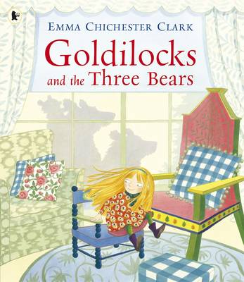 Goldilocks and the Three Bears by Emma Chichester Clark
