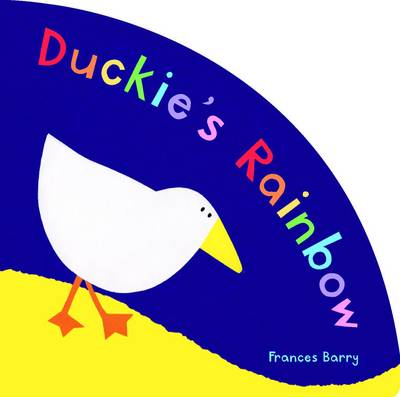 Duckie's Rainbow by Frances Barry