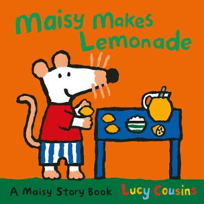 Maisy Makes Lemonade A Maisy Story Book by Lucy Cousins