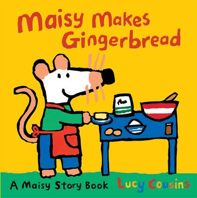 Maisy Makes Gingerbread by Lucy Cousins