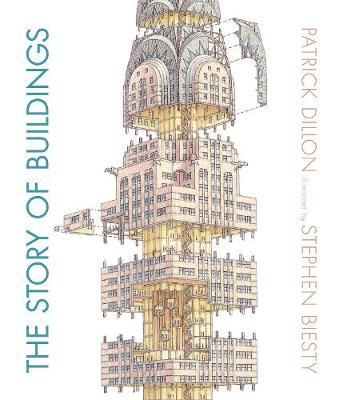 The Story of Buildings: from the Pyramids to the Sydney Opera House and Beyond by Patrick Dillon