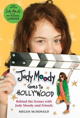 Judy Moody Goes to Hollywood Behind the Scenes with Judy Moody and Friends by Megan McDonald