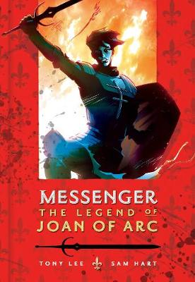 Messenger The Legend of Joan of Arc by Tony S. Lee