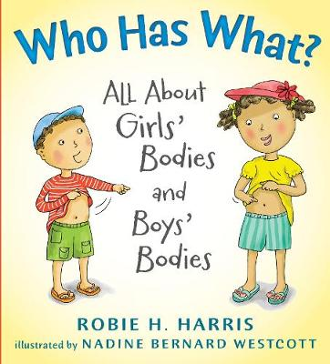 Who Has What? All About Girls' Bodies and Boys' Bodies by Robie H. Harris