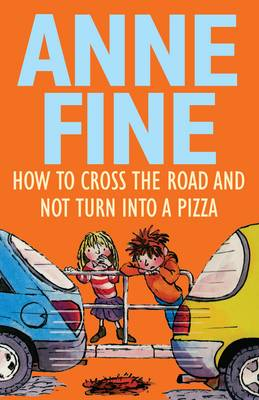 How to Cross the Road and Not Turn into a Pizza by Anne Fine