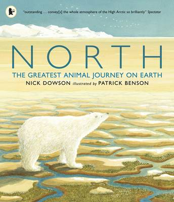 North The Greatest Animal Journey on Earth by Nick Dowson