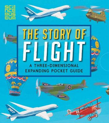 The Story of Flight A Three-Dimensional Expanding Pocket Guide by John Holcroft
