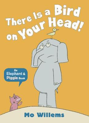 There is a Bird on Your Head by Mo Willems