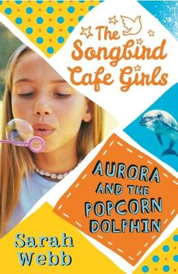 Aurora and the Popcorn Dolphin by Sarah Webb