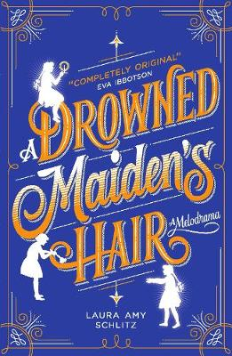 A Drowned Maiden's Hair A Melodrama by Laura Amy Schlitz