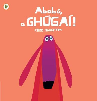 Ababu, a Ghugai! (Oh No, George!) by Chris Haughton