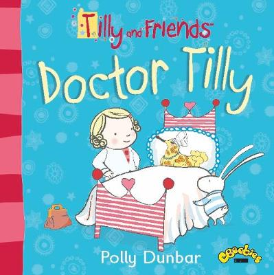 Tilly and Friends Doctor Tilly by Polly Dunbar