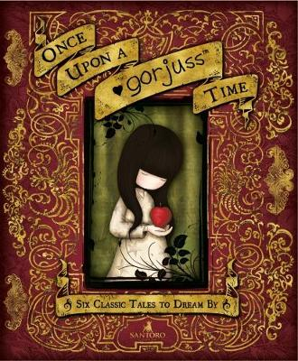 Once Upon a Gorjuss Time: Six Classic Tales to Dream by by