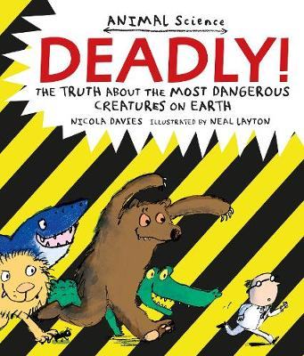 Deadly! The Truth About the Most Dangerous Creatures on Earth by Nicola Davies