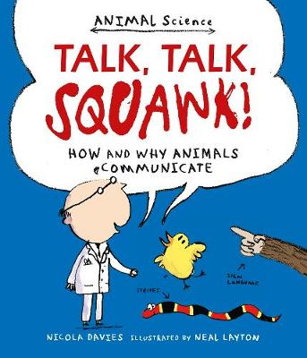 Talk, Talk, Squawk! How and Why Animals Communicate by Nicola Davies