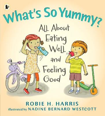 What's So Yummy? All About Eating Well and Feeling Good by Robie H. Harris