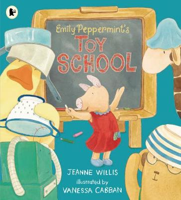 Emily Peppermint's Toy School by Jeanne Willis