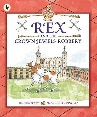 Rex and the Crown Jewels Robbery by Kate Sheppard
