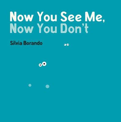 Now You See Me, Now You Don't A Minibombo Book by Silvia Borando