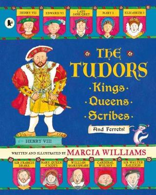 The Tudors Kings, Queens, Scribes and Ferrets! by Marcia Williams
