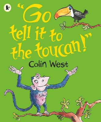 Go Tell it to the Toucan by Colin West