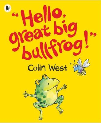 Hello, Great Big Bullfrog! by Colin West