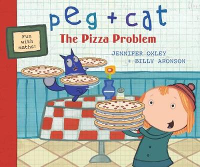 Peg + Cat The Pizza Problem by The Fred Rogers Company, Jennifer Oxley, Billy Aronson