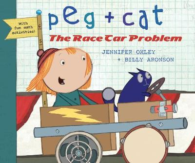 Peg + Cat: The Race Car Problem by Billy Aronson, Jennifer Oxley