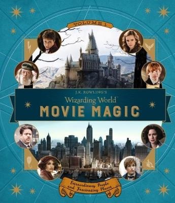 J.K. Rowling's Wizarding World: Movie Magic Extraordinary People and Fascinating Places by Jody Revenson