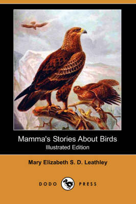 Mamma's Stories about Birds (Illustrated Edition) (Dodo Press) by Mary Elizabeth S D Leathley