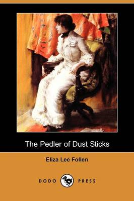The Pedler of Dust Sticks (Dodo Press) by Eliza Lee Follen