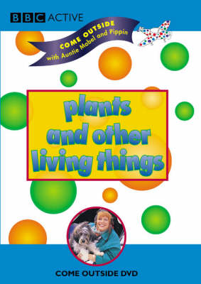 Come Outside with Auntie Mabel and Pippin: Plants and Other Living Things by
