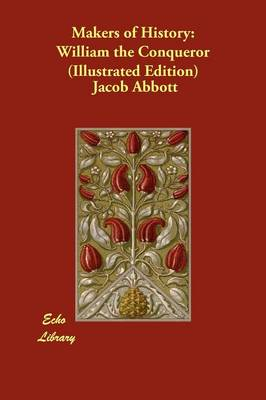 Makers of History William the Conqueror (Illustrated Edition) by Jacob Abbott
