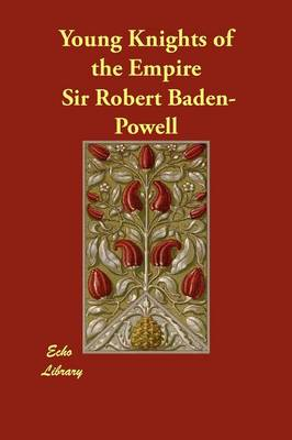 Young Knights of the Empire by Sir Robert, Sir Baden-Powell, Sir Robert Baden-Powell